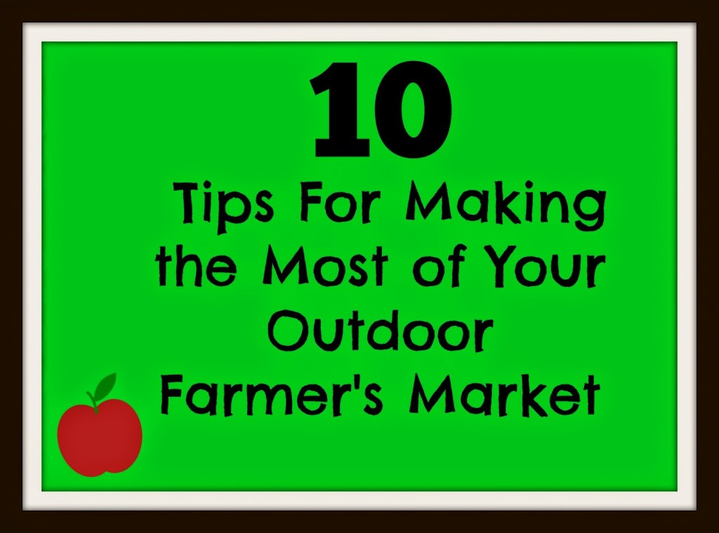 10 Tips For Making the Most of Your Farmer's Market ...