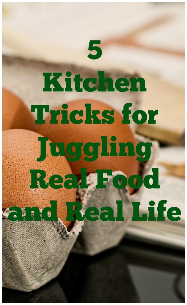5 Kitchen Tricks For Juggling Real Food And Real Life