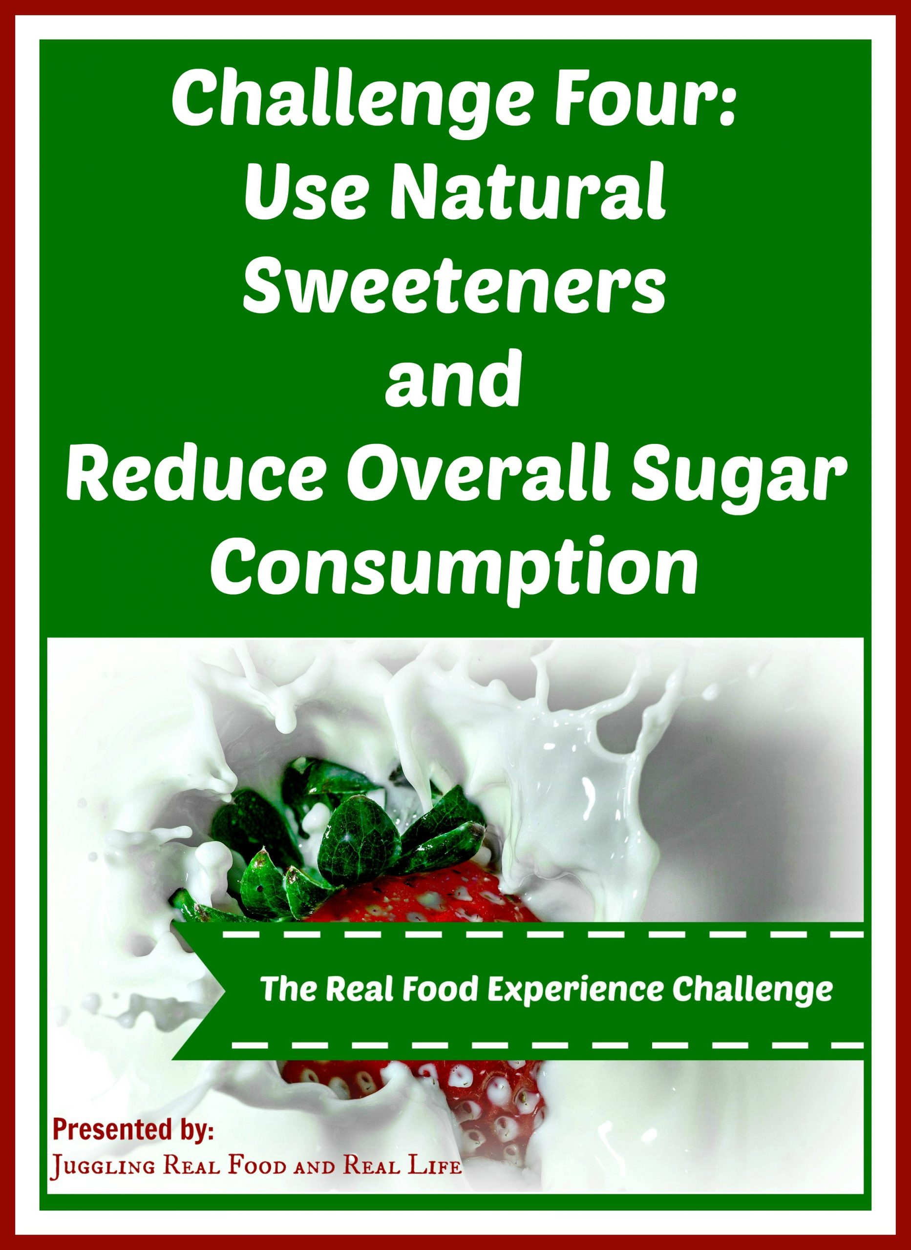 The Real Food Experience Challenge: Use Natural Sweeteners and Reduce Overall Sugar Consumption